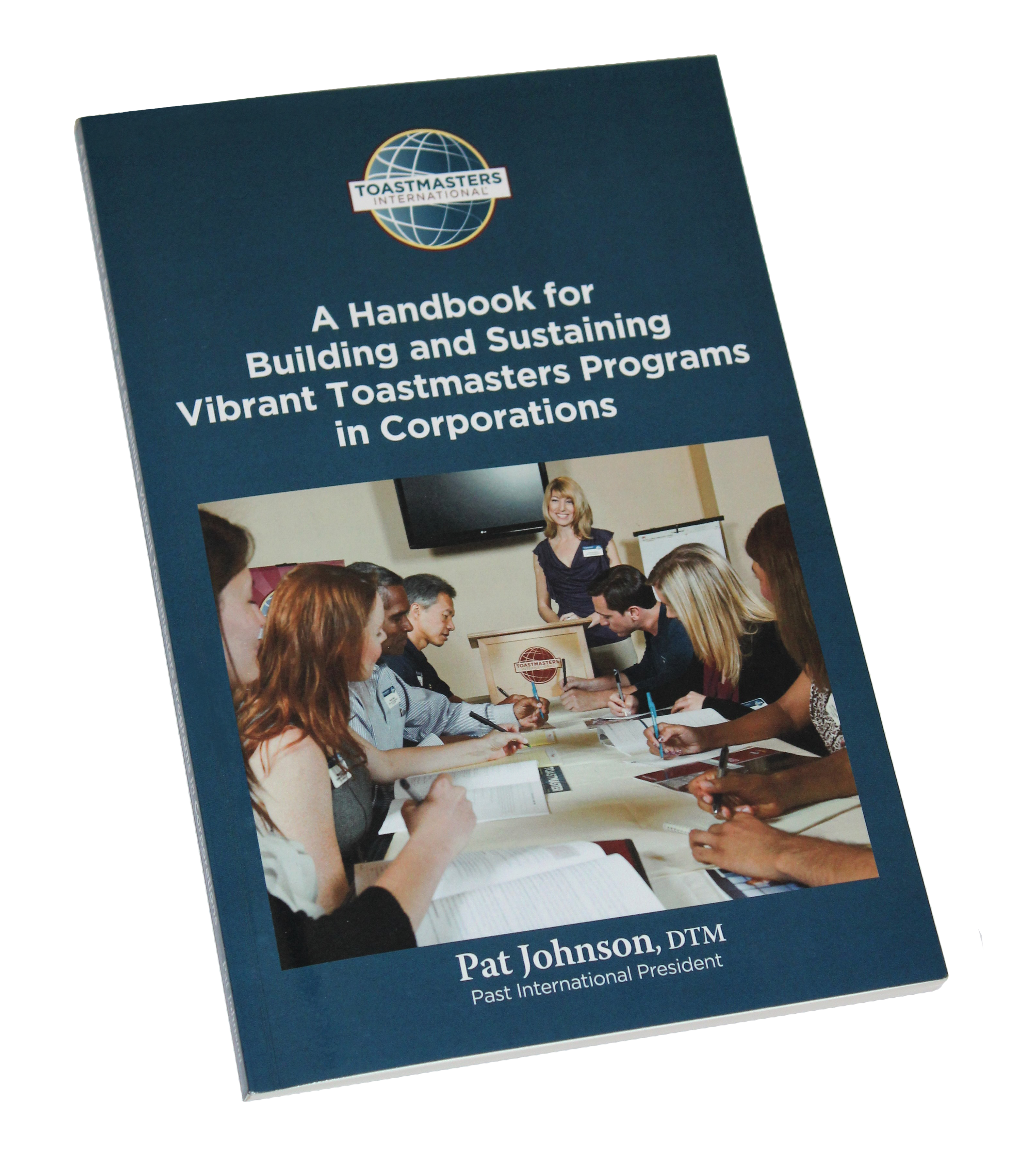 A Handbook for Building and Sustaining Vibrant Toastmaster Programs in Corporations