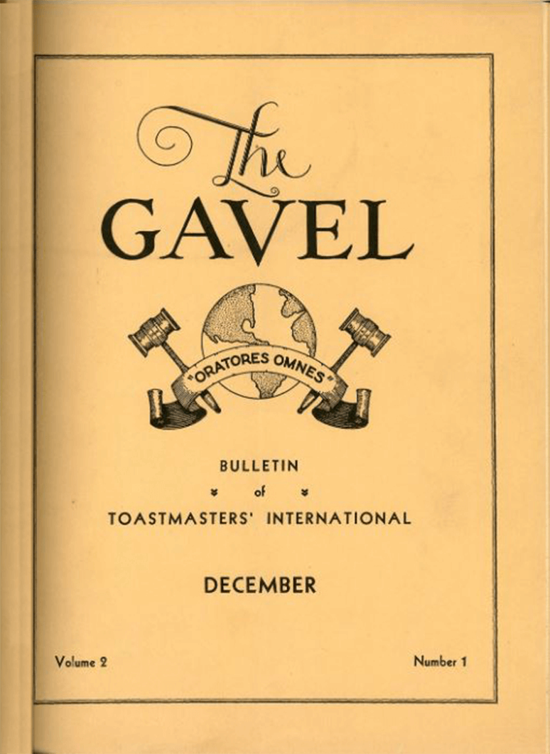 The Gavel was Toastmasters first newsletter that was published in 1930. It was a mimeographed bulletin published monthly with a subscription rate of 5 cents per copy.